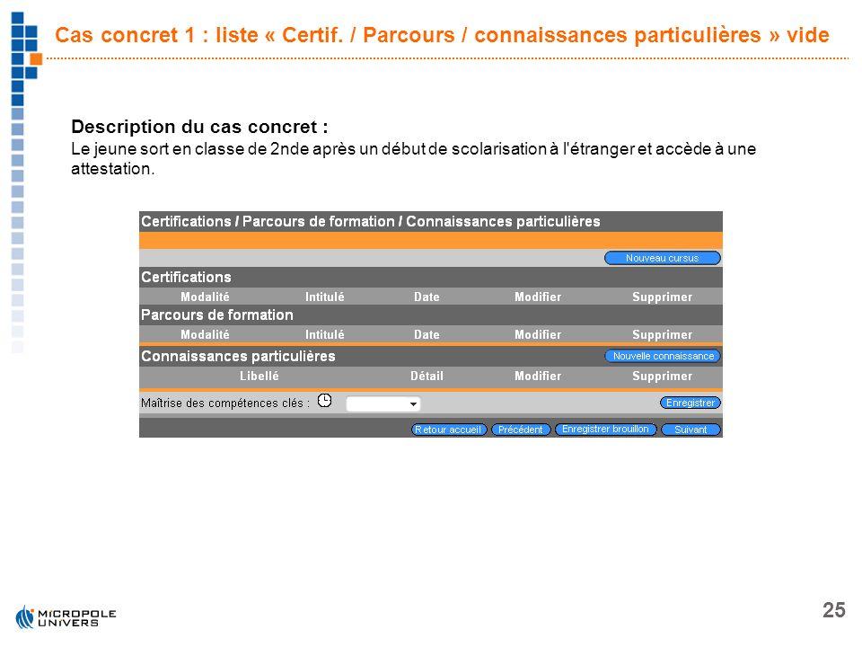 25 Cas concret 1 : liste « Certif. / Parcours / connaissances particulières » vide Description du cas concret : Le jeune sort en classe de 2nde après