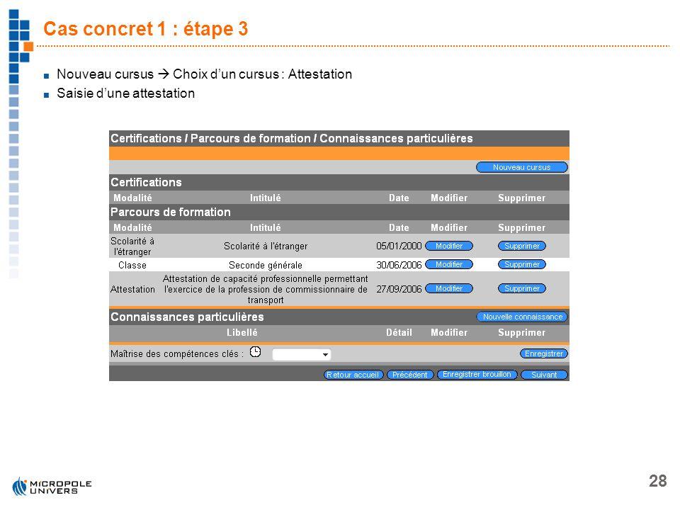 28 Cas concret 1 : étape 3 Nouveau cursus Choix dun cursus : Attestation Saisie dune attestation