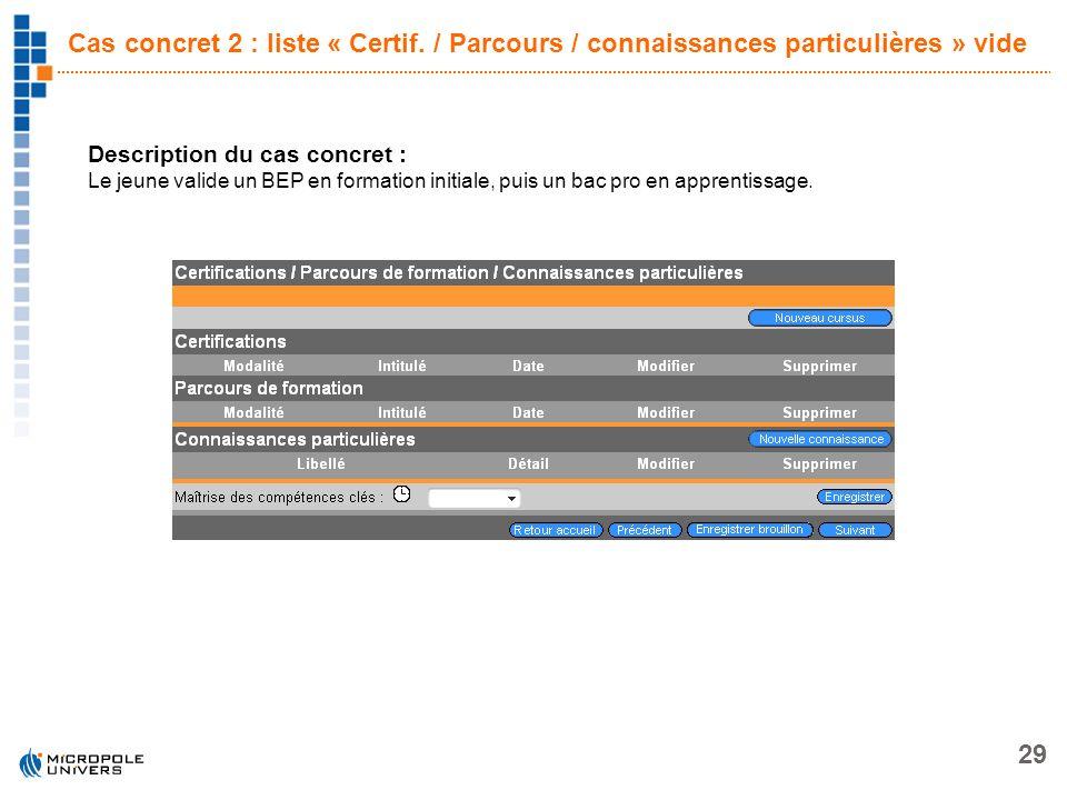 29 Cas concret 2 : liste « Certif. / Parcours / connaissances particulières » vide Description du cas concret : Le jeune valide un BEP en formation in