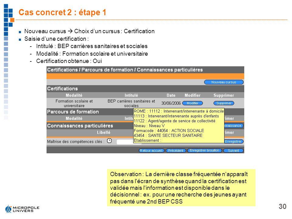 30 Cas concret 2 : étape 1 Nouveau cursus Choix dun cursus : Certification Saisie dune certification : -Intitulé : BEP carrières sanitaires et sociale