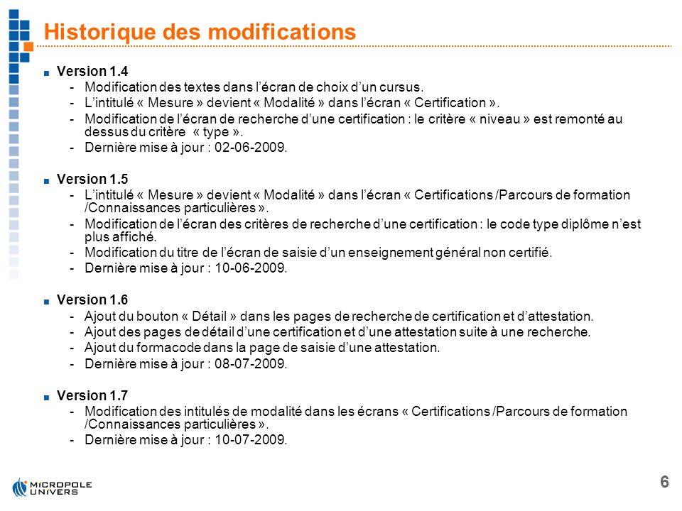 6 Historique des modifications Version 1.4 -Modification des textes dans lécran de choix dun cursus. -Lintitulé « Mesure » devient « Modalité » dans l