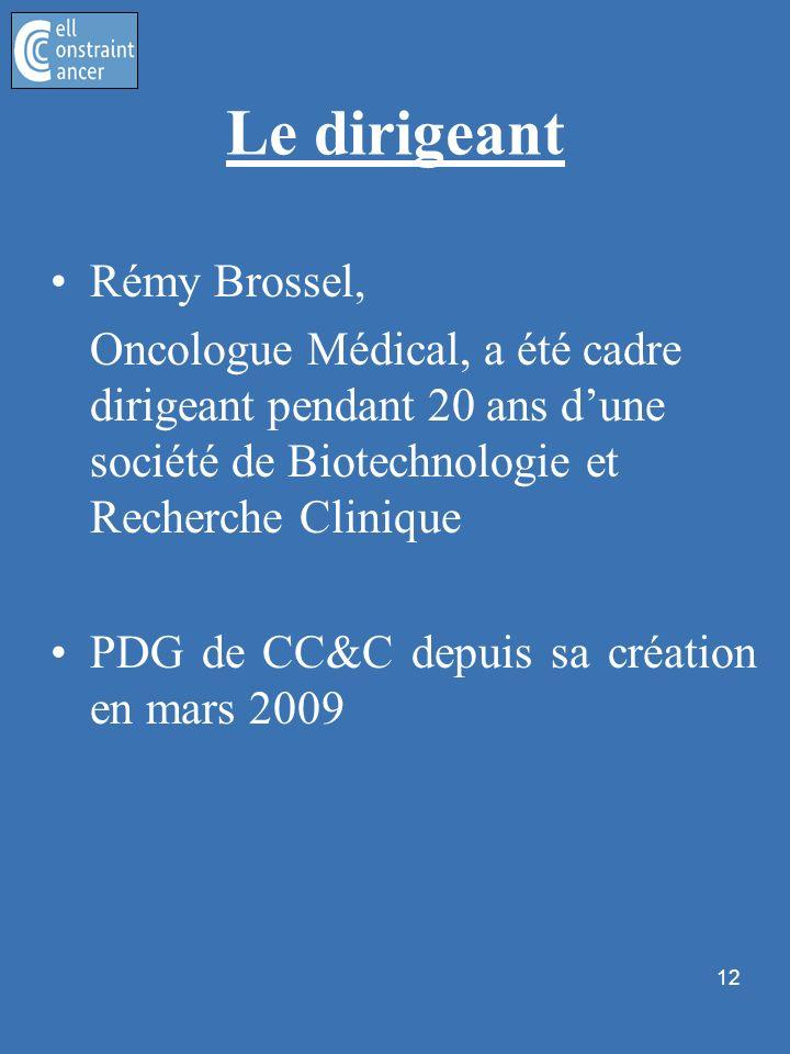 12 Le dirigeant Rémy Brossel, Oncologue Médical, a été cadre dirigeant pendant 20 ans dune société de Biotechnologie et Recherche Clinique PDG de CC&C