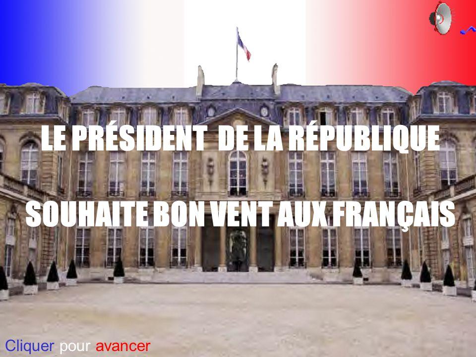 LE PRÉSIDENT DE LA RÉPUBLIQUE SOUHAITE BON VENT AUX FRANÇAIS Cliquer pour avancer