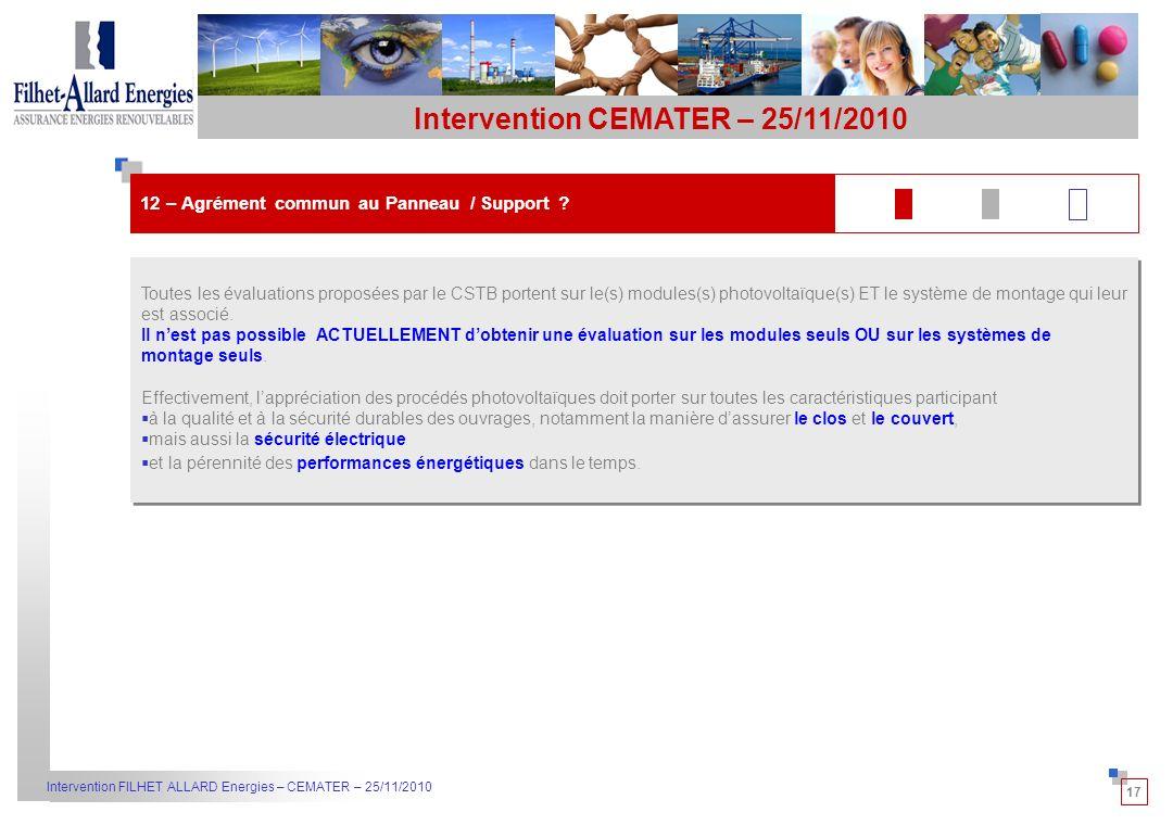17 Intervention FILHET ALLARD Energies – CEMATER – 25/11/2010 Toutes les évaluations proposées par le CSTB portent sur le(s) modules(s) photovoltaïque(s) ET le système de montage qui leur est associé.