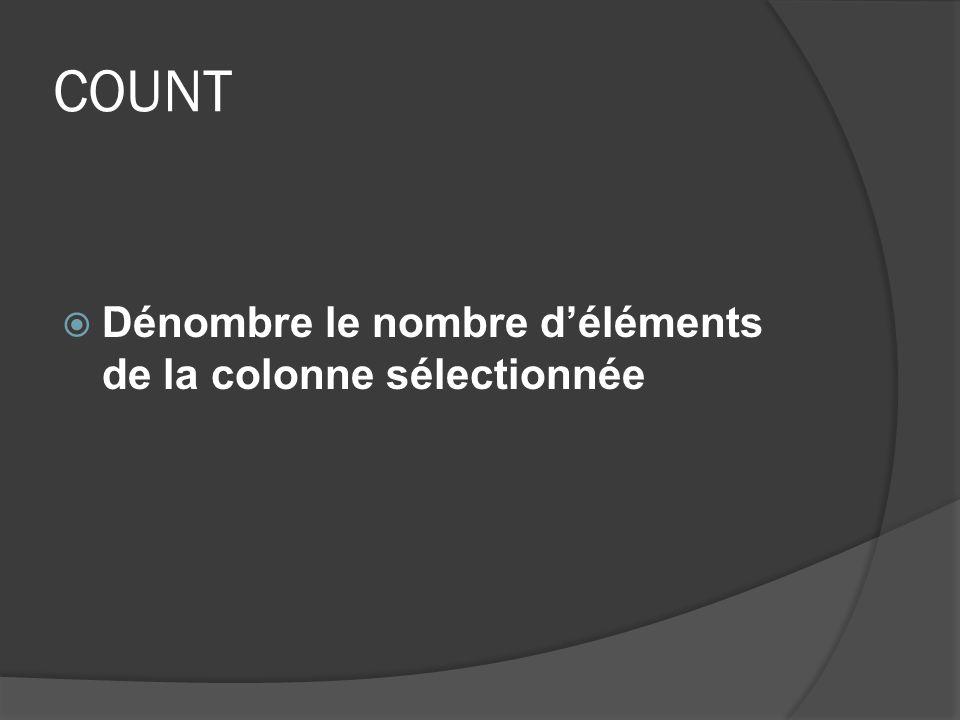 COUNT Dénombre le nombre déléments de la colonne sélectionnée