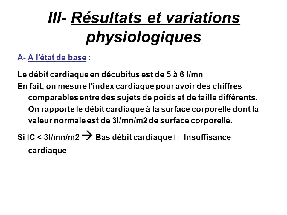 A- A l'état de base : Le débit cardiaque en décubitus est de 5 à 6 l/mn En fait, on mesure l'index cardiaque pour avoir des chiffres comparables entre