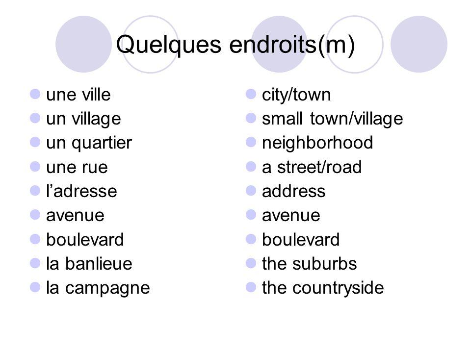 Quelques endroits(m) une ville un village un quartier une rue ladresse avenue boulevard la banlieue la campagne city/town small town/village neighborh