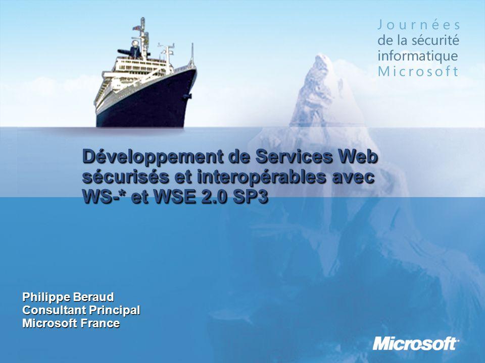 Développement de Services Web sécurisés et interopérables avec WS-* et WSE 2.0 SP3 Philippe Beraud Consultant Principal Microsoft France