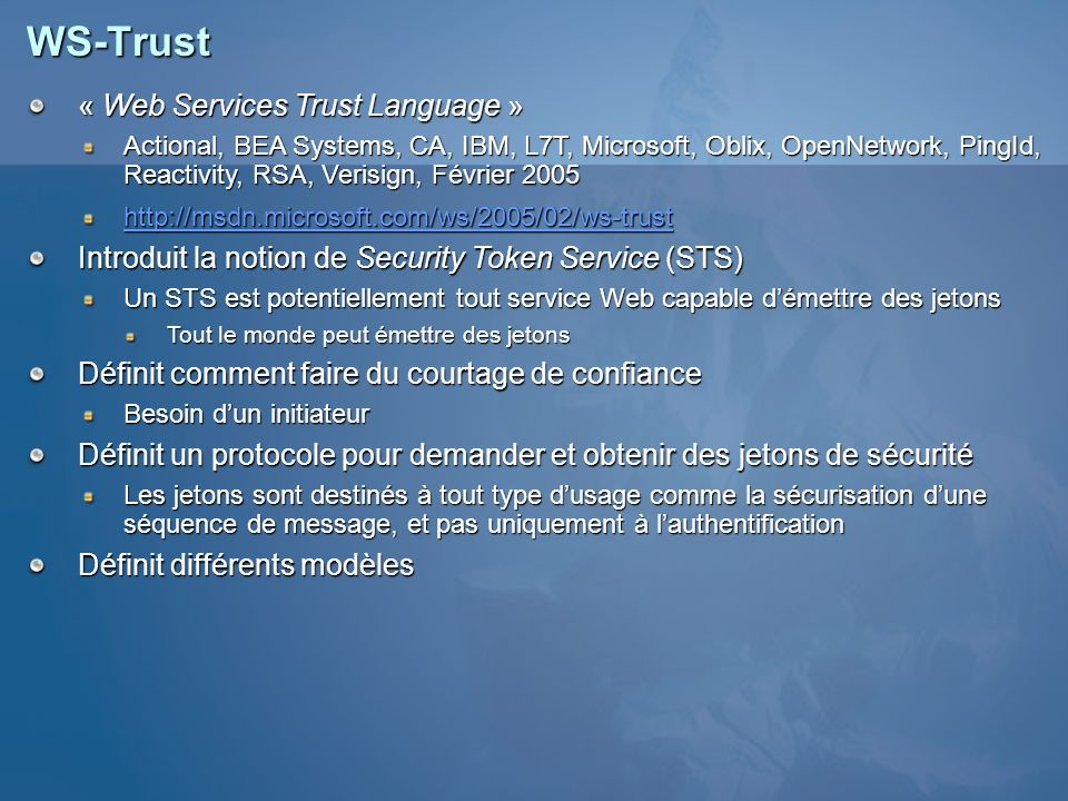 WS-Trust « Web Services Trust Language » « Web Services Trust Language » Actional, BEA Systems, CA, IBM, L7T, Microsoft, Oblix, OpenNetwork, PingId, R