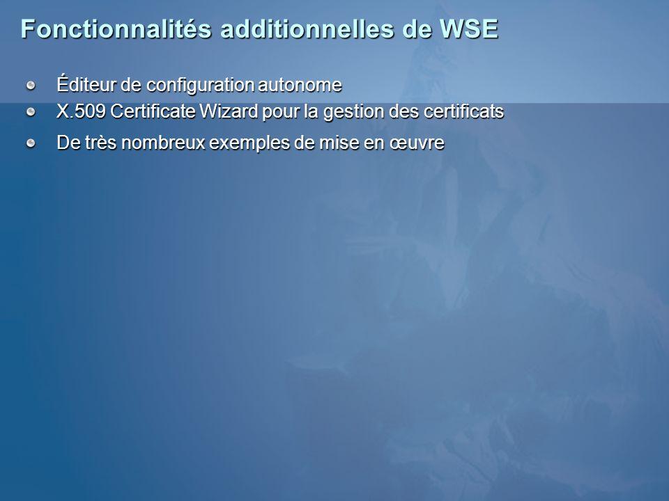 Fonctionnalités additionnelles de WSE Éditeur de configuration autonome X.509 Certificate Wizard pour la gestion des certificats De très nombreux exem