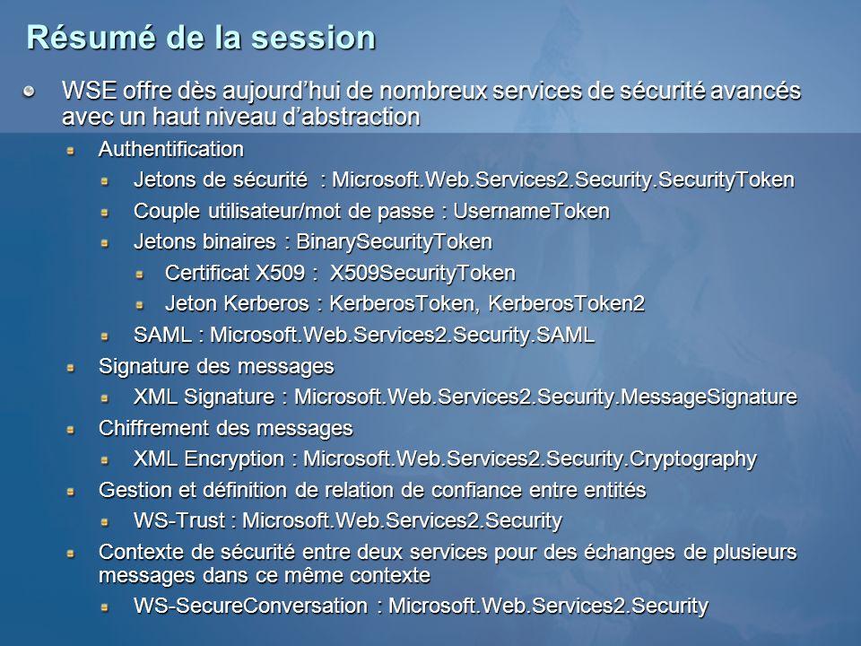 Résumé de la session WSE offre dès aujourdhui de nombreux services de sécurité avancés avec un haut niveau dabstraction Authentification Jetons de séc