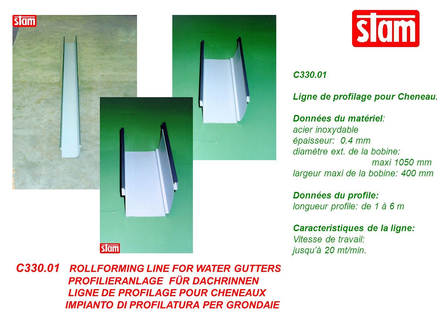 C330.01 ROLLFORMING LINE FOR WATER GUTTERS PROFILIERANLAGE FÜR DACHRINNEN LIGNE DE PROFILAGE POUR CHENEAUX IMPIANTO DI PROFILATURA PER GRONDAIE C330.0