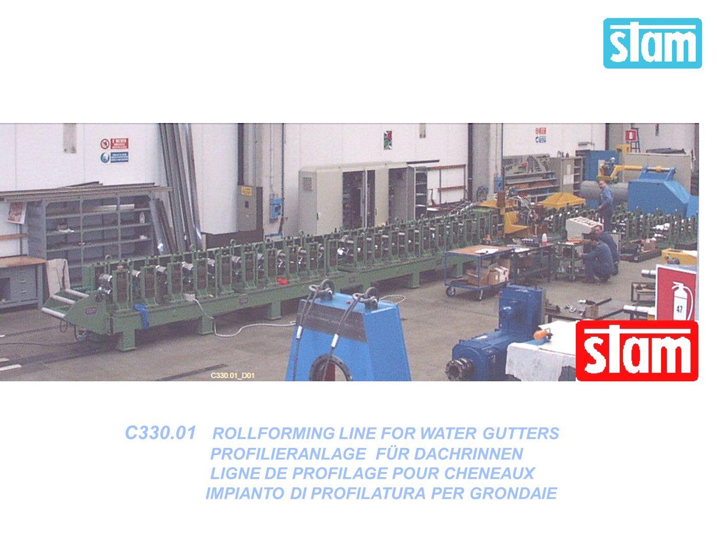 C330.01 ROLLFORMING LINE FOR WATER GUTTERS PROFILIERANLAGE FÜR DACHRINNEN LIGNE DE PROFILAGE POUR CHENEAUX IMPIANTO DI PROFILATURA PER GRONDAIE