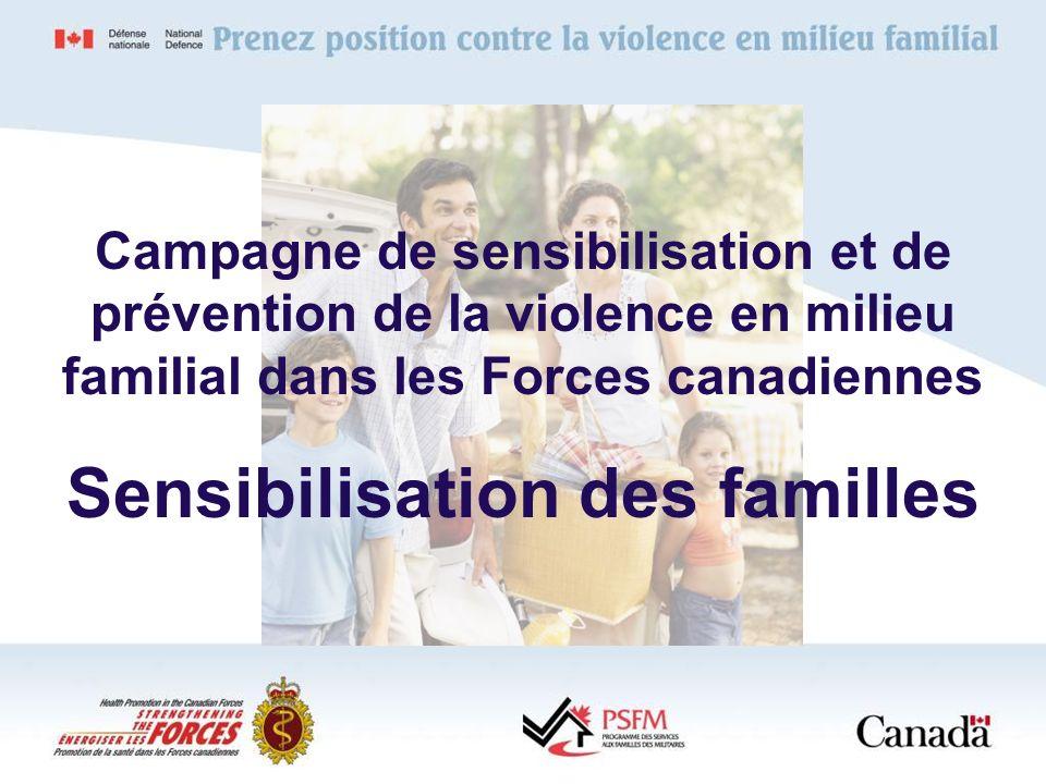 Campagne de sensibilisation et de prévention de la violence en milieu familial dans les Forces canadiennes Sensibilisation des familles