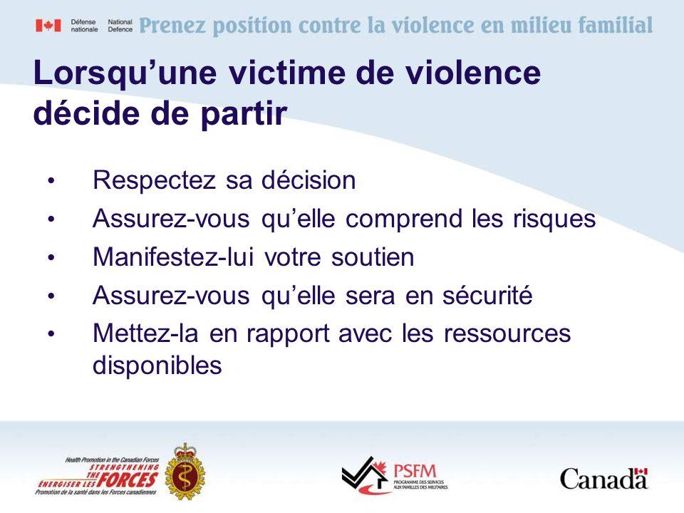 Lorsquune victime de violence décide de partir Respectez sa décision Assurez-vous quelle comprend les risques Manifestez-lui votre soutien Assurez-vou