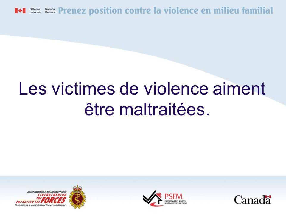 Les victimes de violence aiment être maltraitées.