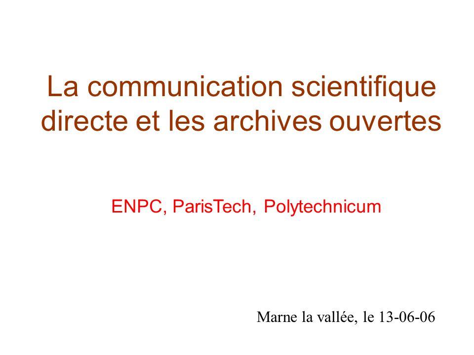 La communication scientifique directe et les archives ouvertes Marne la vallée, le 13-06-06 ENPC, ParisTech, Polytechnicum