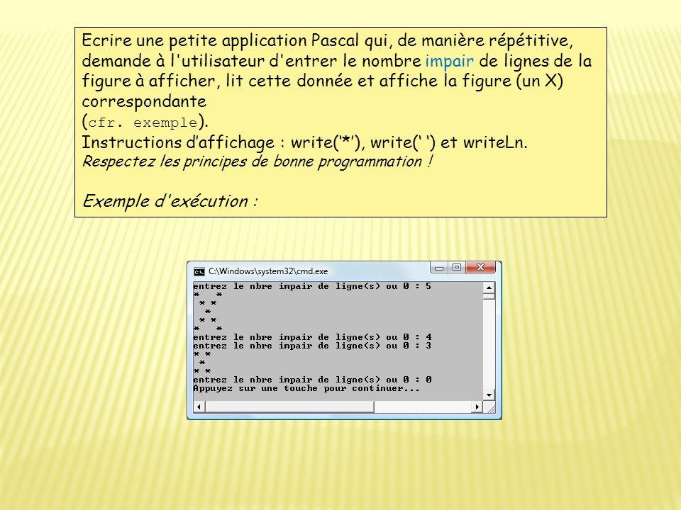 Ecrire une petite application Pascal qui, de manière répétitive, demande à l'utilisateur d'entrer le nombre impair de lignes de la figure à afficher,