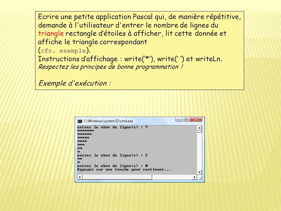 Ecrire une petite application Pascal qui, de manière répétitive, demande à l'utilisateur d'entrer le nombre de lignes du triangle rectangle détoiles à