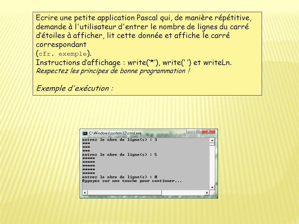 Ecrire une petite application Pascal qui, de manière répétitive, demande à l'utilisateur d'entrer le nombre de lignes du carré détoiles à afficher, li