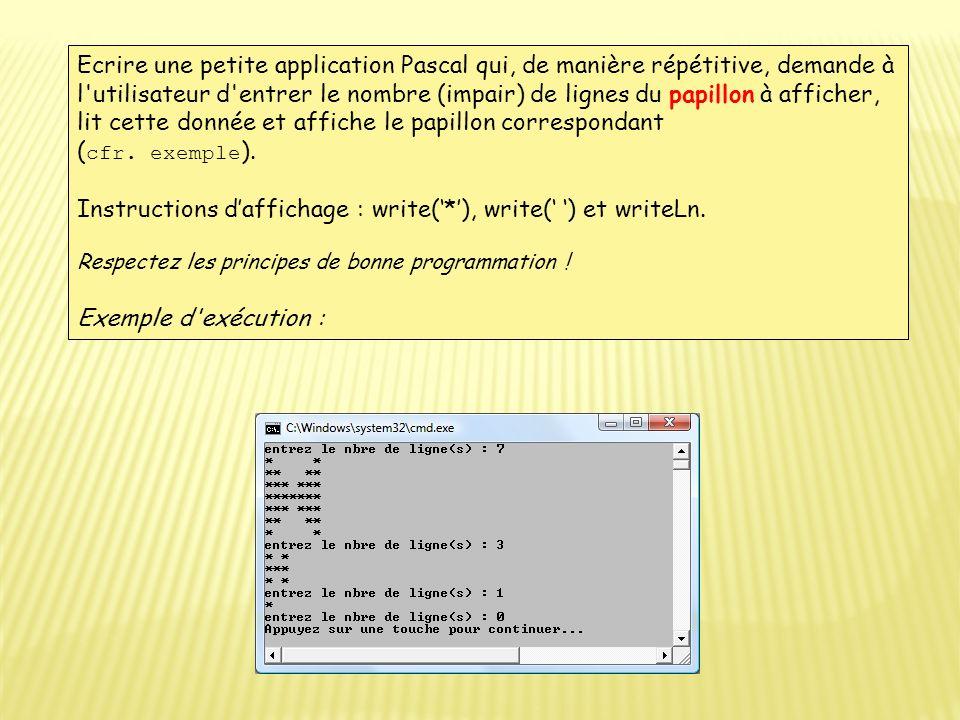 Ecrire une petite application Pascal qui, de manière répétitive, demande à l'utilisateur d'entrer le nombre (impair) de lignes du papillon à afficher,