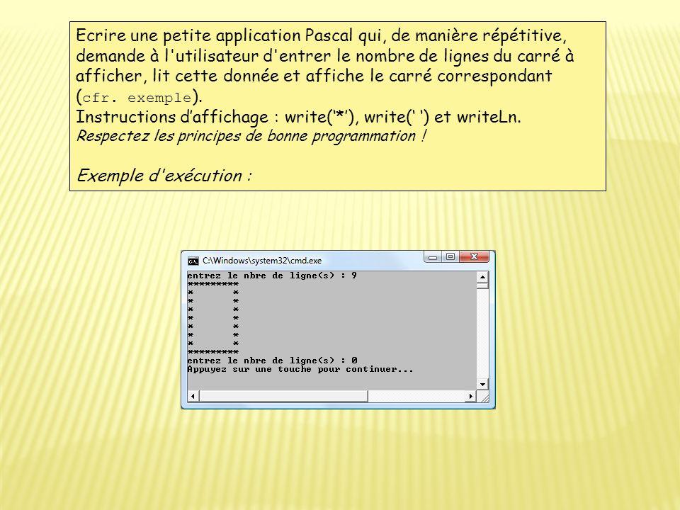 Ecrire une petite application Pascal qui, de manière répétitive, demande à l'utilisateur d'entrer le nombre de lignes du carré à afficher, lit cette d