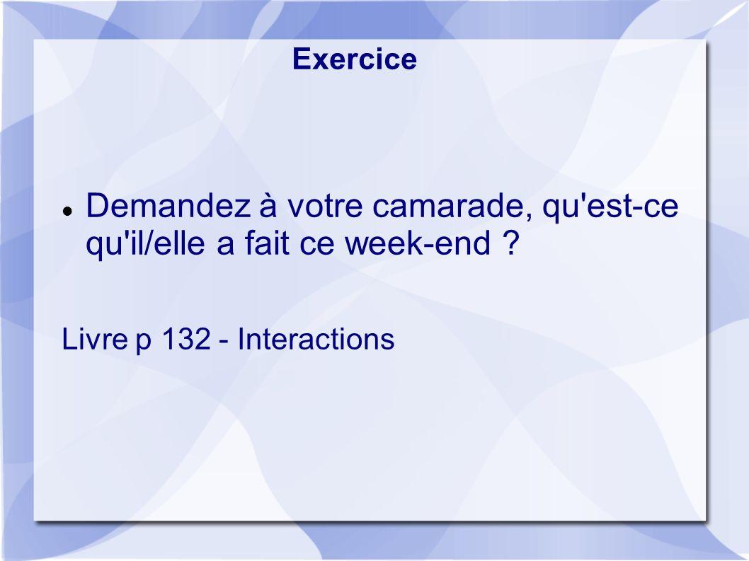 Exercice Demandez à votre camarade, qu est-ce qu il/elle a fait ce week-end .