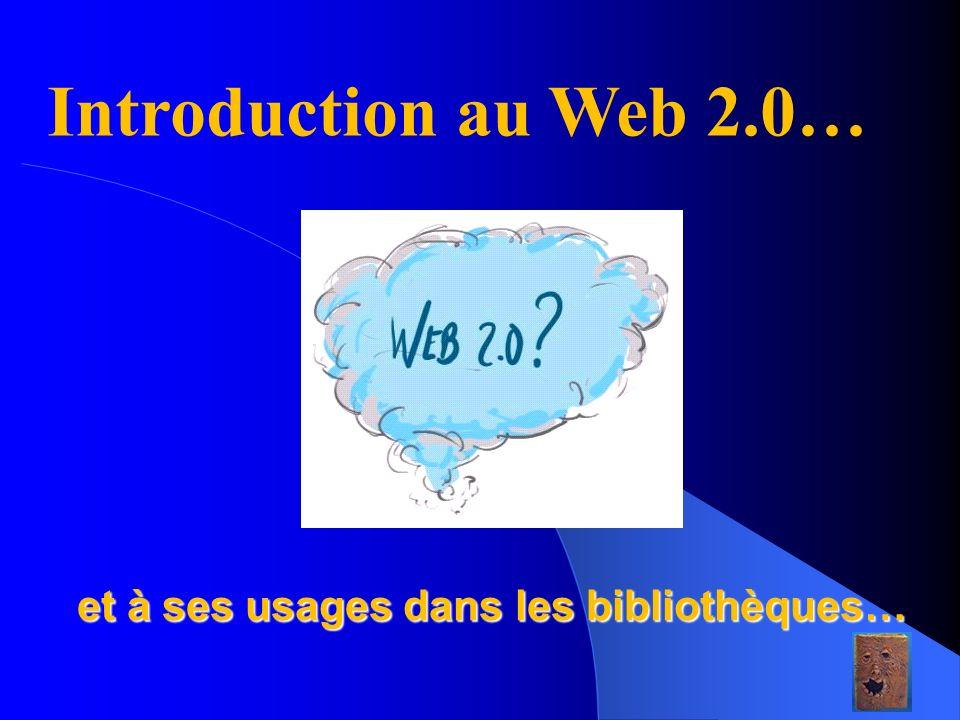et à ses usages dans les bibliothèques… 1 Introduction au Web 2.0…