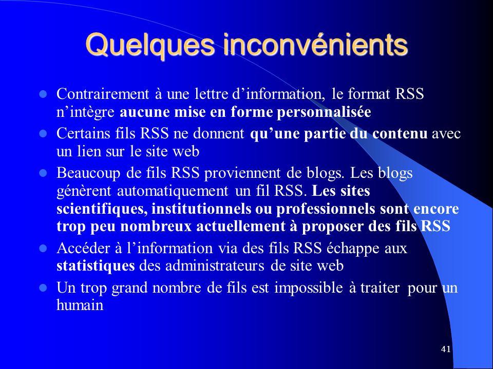 Quelques inconvénients Contrairement à une lettre dinformation, le format RSS nintègre aucune mise en forme personnalisée Certains fils RSS ne donnent quune partie du contenu avec un lien sur le site web Beaucoup de fils RSS proviennent de blogs.