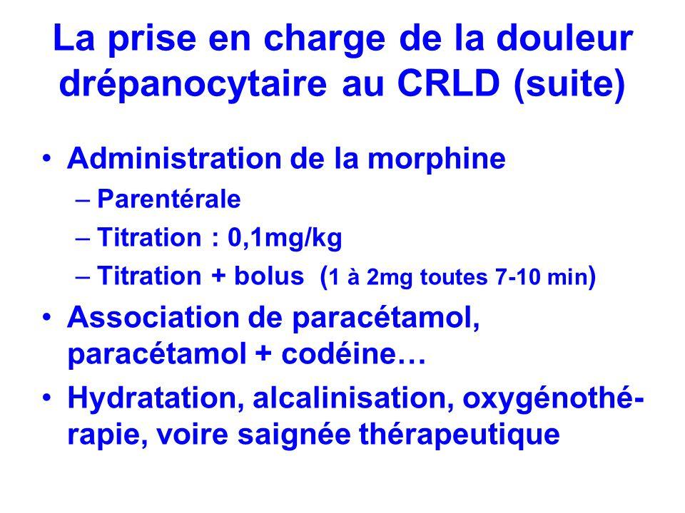 La prise en charge de la douleur drépanocytaire au CRLD (suite) Administration de la morphine –Parentérale –Titration : 0,1mg/kg –Titration + bolus (