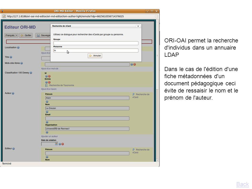 ORI-OAI permet la recherche d'individus dans un annuaire LDAP Dans le cas de l'édition d'une fiche métadonnées d'un document pédagogique ceci évite de