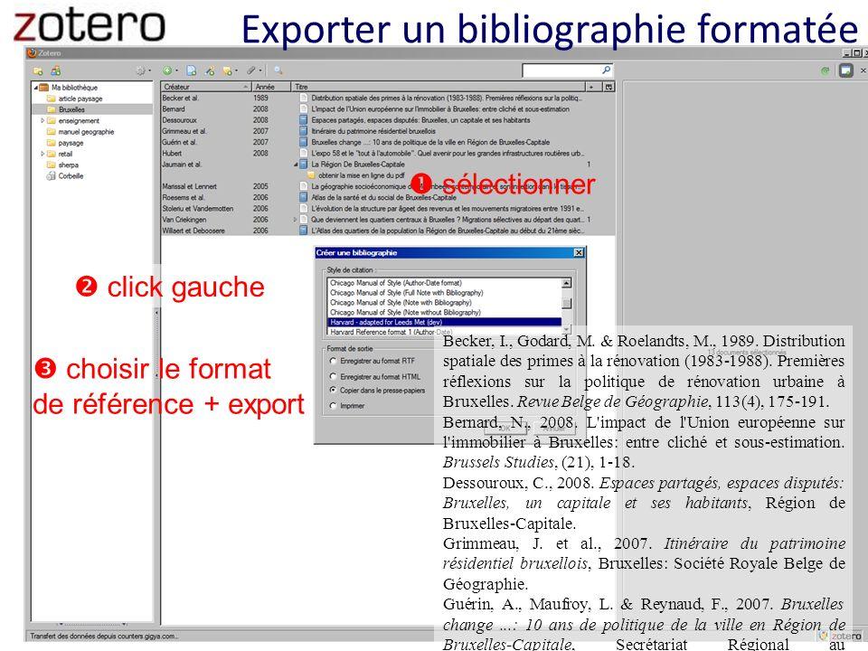 Exporter un bibliographie formatée sélectionner click gauche choisir le format de référence + export Becker, I., Godard, M. & Roelandts, M., 1989. Dis