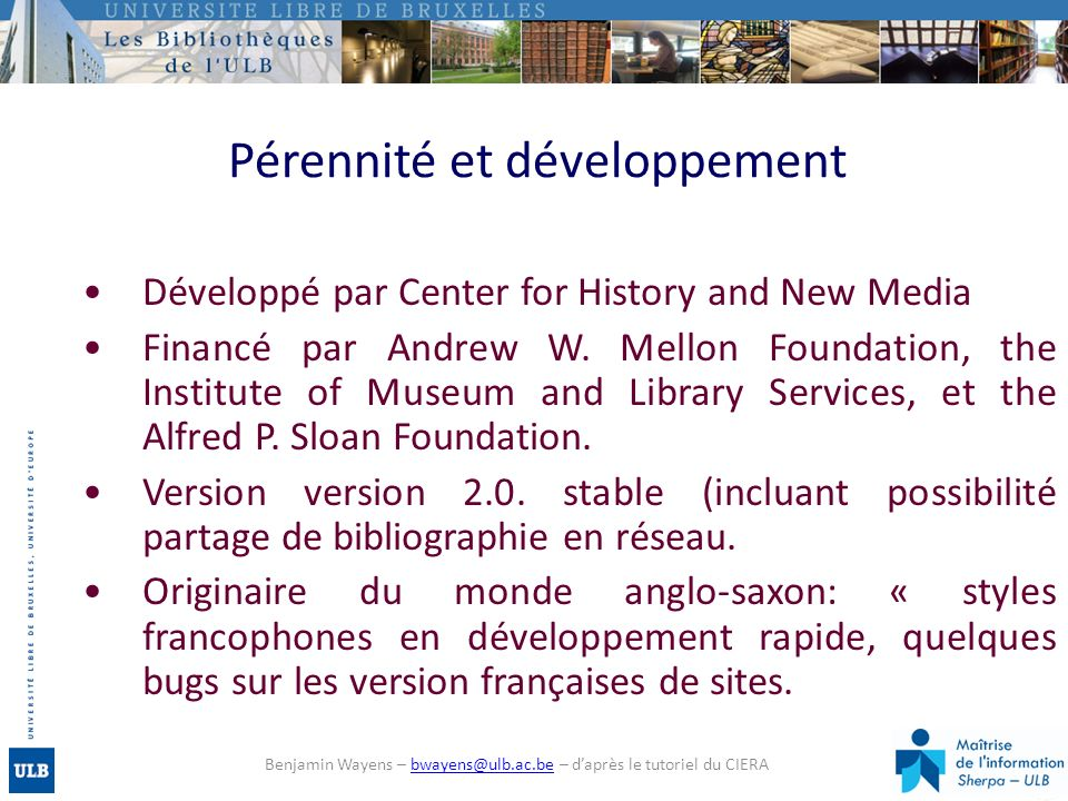 Pérennité et développement Développé par Center for History and New Media Financé par Andrew W. Mellon Foundation, the Institute of Museum and Library