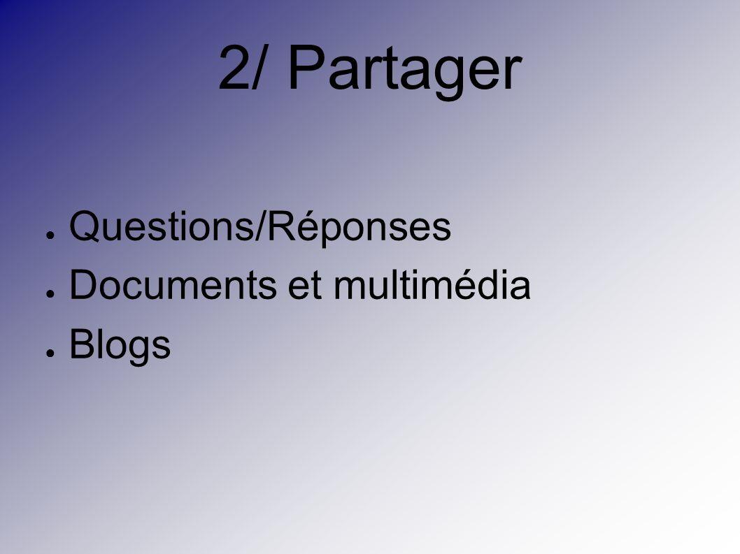 2/ Partager Questions/Réponses Documents et multimédia Blogs