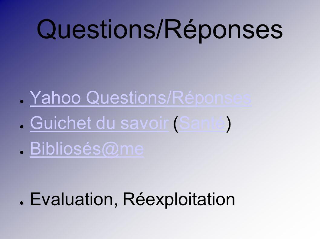 Questions/Réponses Yahoo Questions/Réponses Guichet du savoir (Santé) Guichet du savoirSanté Bibliosés@me Evaluation, Réexploitation