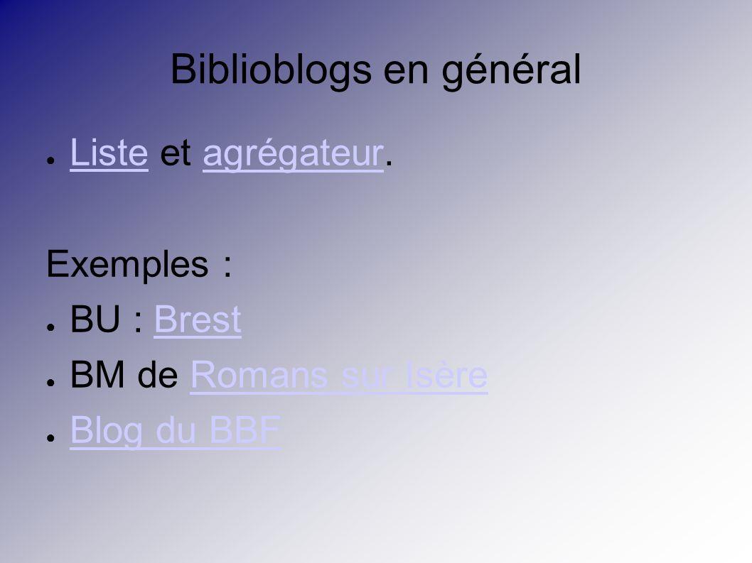 Biblioblogs en général Liste et agrégateur.