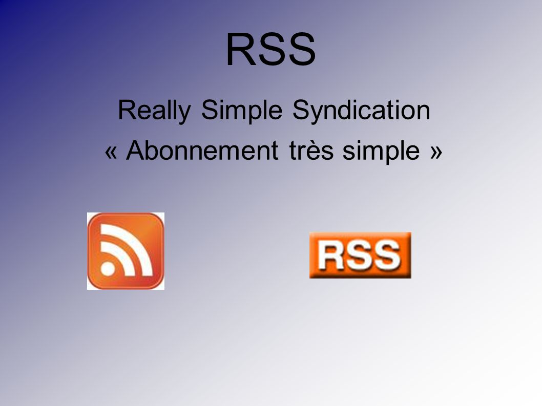 RSS Really Simple Syndication « Abonnement très simple »