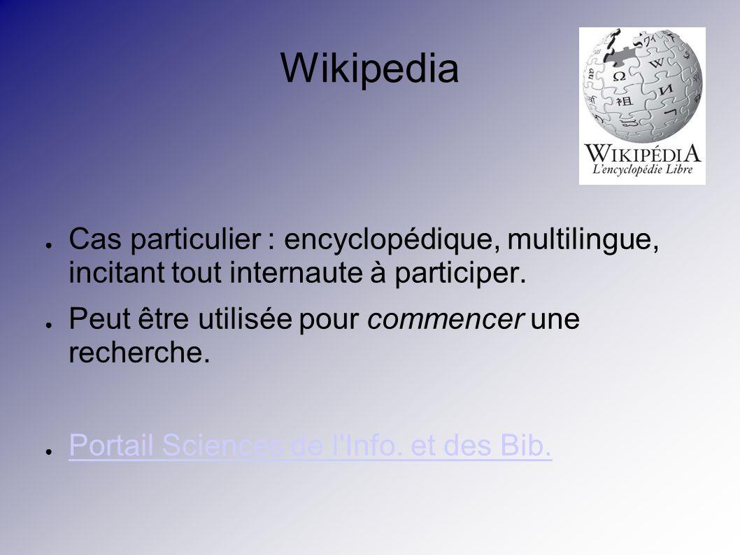 Wikipedia Cas particulier : encyclopédique, multilingue, incitant tout internaute à participer.
