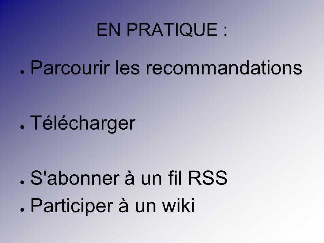 EN PRATIQUE : Parcourir les recommandations Télécharger S abonner à un fil RSS Participer à un wiki