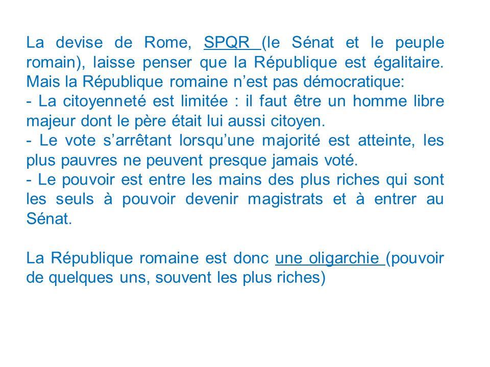 La devise de Rome, SPQR (le Sénat et le peuple romain), laisse penser que la République est égalitaire. Mais la République romaine nest pas démocratiq