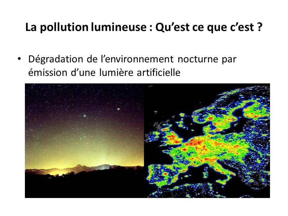 La pollution lumineuse : Quest ce que cest ? Dégradation de lenvironnement nocturne par émission dune lumière artificielle Pollution ou nuisance ?