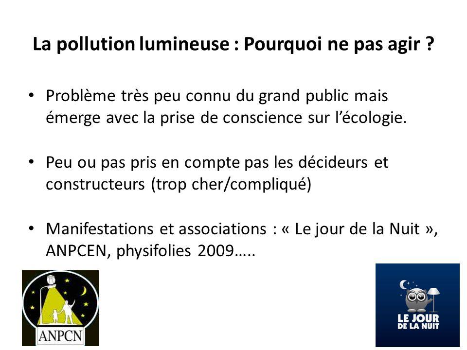La pollution lumineuse : Pourquoi ne pas agir ? Problème très peu connu du grand public mais émerge avec la prise de conscience sur lécologie. Peu ou