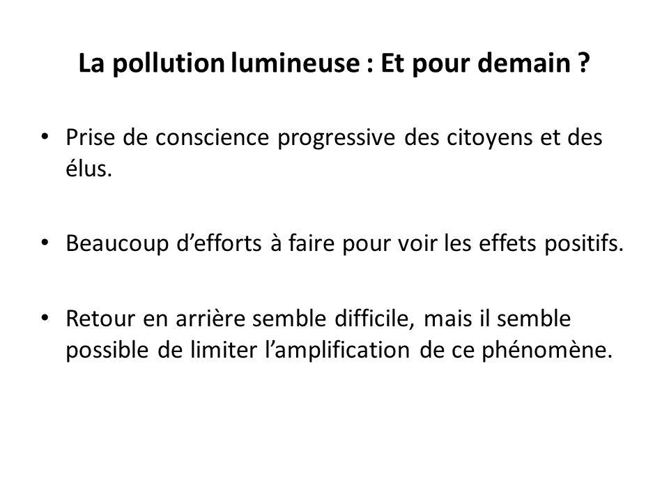 La pollution lumineuse : Et pour demain ? Prise de conscience progressive des citoyens et des élus. Beaucoup defforts à faire pour voir les effets pos