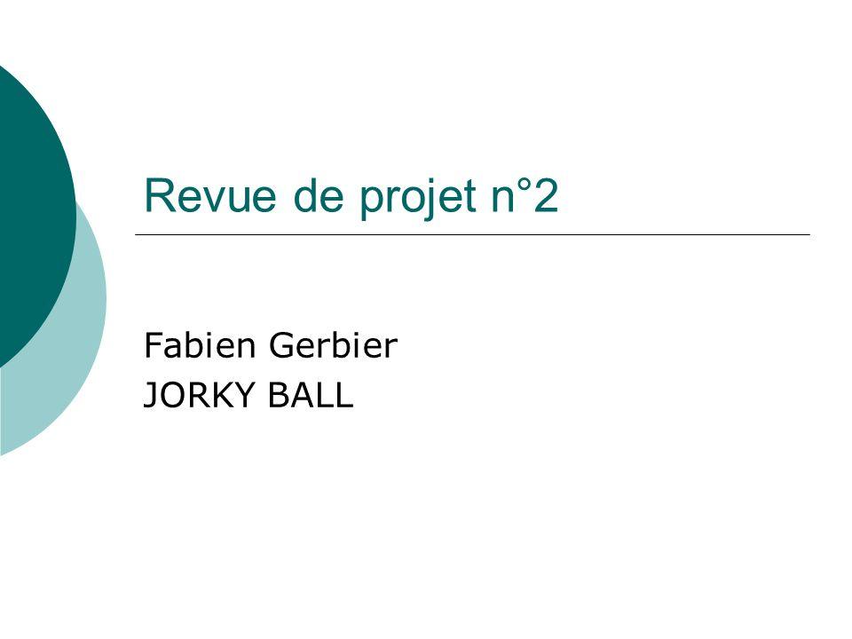 Revue de projet n°2 Fabien Gerbier JORKY BALL