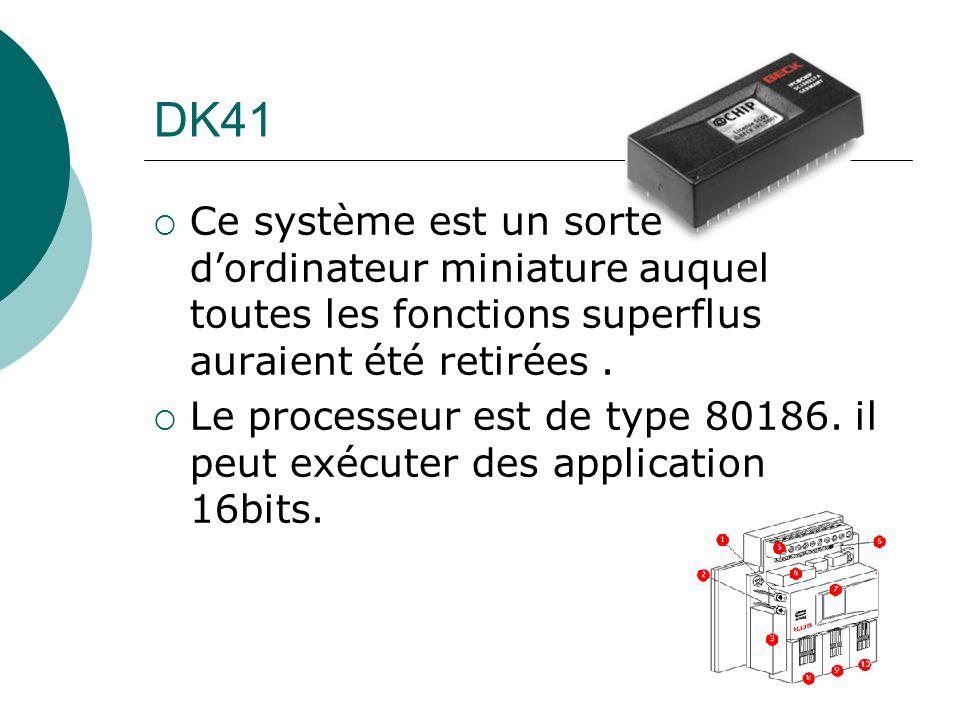 DK41 Ce système est un sorte dordinateur miniature auquel toutes les fonctions superflus auraient été retirées. Le processeur est de type 80186. il pe