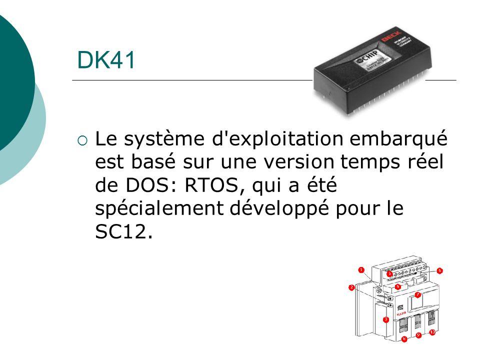 DK41 Le système d'exploitation embarqué est basé sur une version temps réel de DOS: RTOS, qui a été spécialement développé pour le SC12.