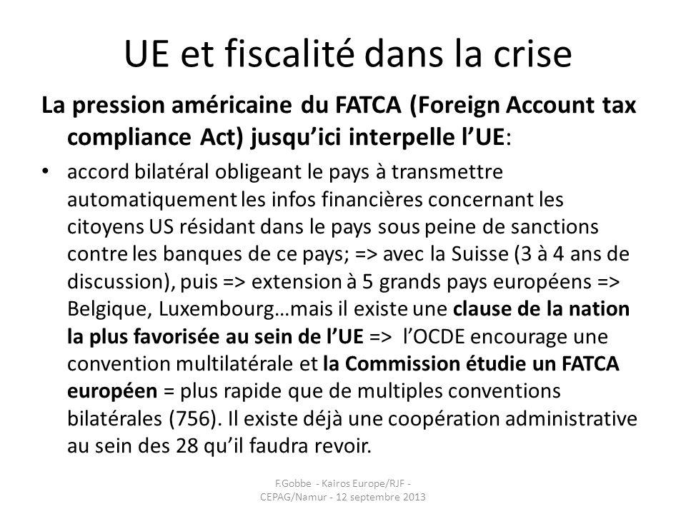 UE et fiscalité dans la crise La pression américaine du FATCA (Foreign Account tax compliance Act) jusquici interpelle lUE: accord bilatéral obligeant
