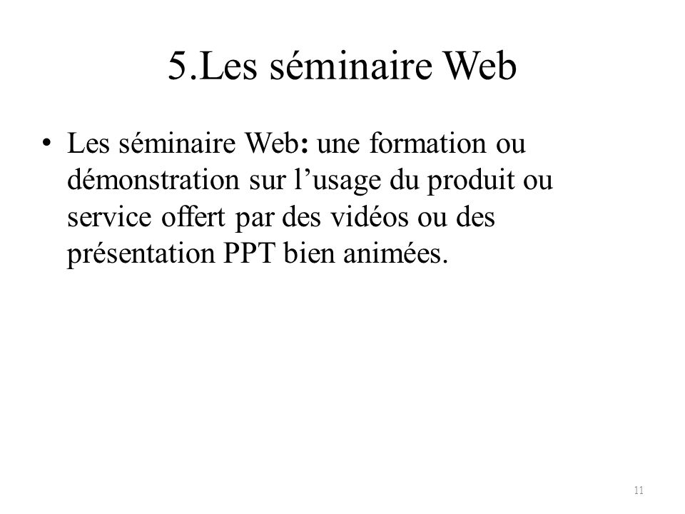 5.Les séminaire Web Les séminaire Web: une formation ou démonstration sur lusage du produit ou service offert par des vidéos ou des présentation PPT b