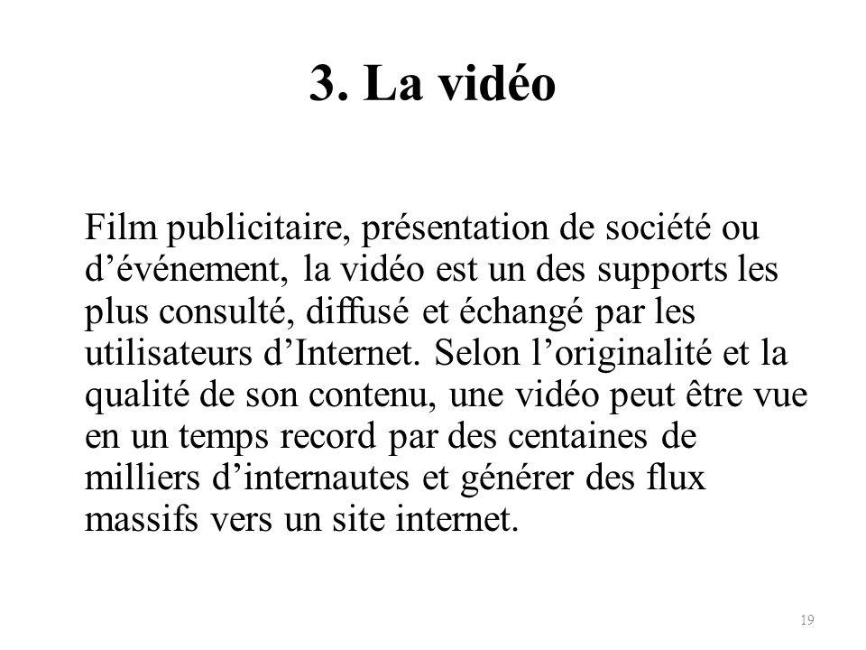 3. La vidéo Film publicitaire, présentation de société ou dévénement, la vidéo est un des supports les plus consulté, diffusé et échangé par les utili