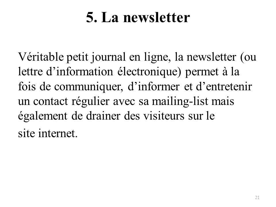 5. La newsletter Véritable petit journal en ligne, la newsletter (ou lettre dinformation électronique) permet à la fois de communiquer, dinformer et d